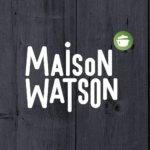 MAISON WATSON